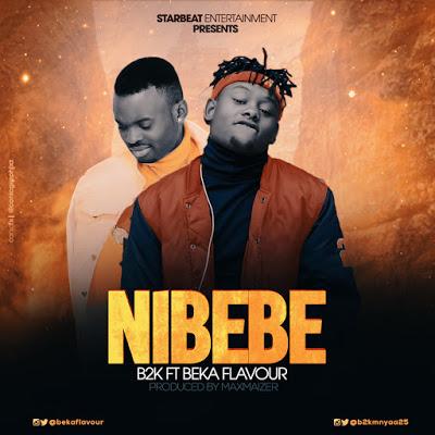 Download Mp3 | B2K ft Beka Flavour - Nibebe