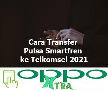 Cara Transfer Pulsa Smartfren ke Telkomsel 2021