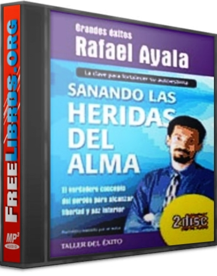 Sanando las heridas del alma – Rafael Ayala [ AudioLibro ]
