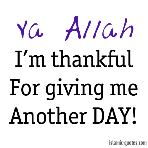 Ya Allah - I'm thankful for giving me another day - quote