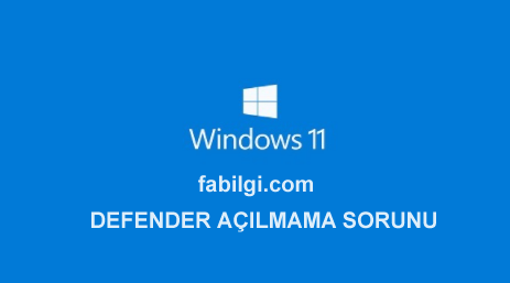 Windows 11 Defender Açılmama Sorunu Çözümü Yeni Yöntem