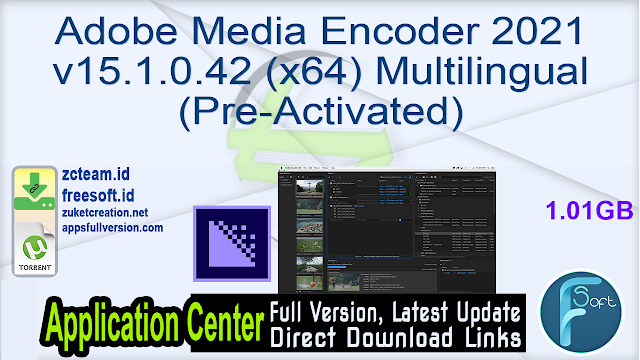 Adobe Media Encoder 2021 v15.1.0.42 (x64) Multilingual (Pre-Activated) _ ZcTeam.id