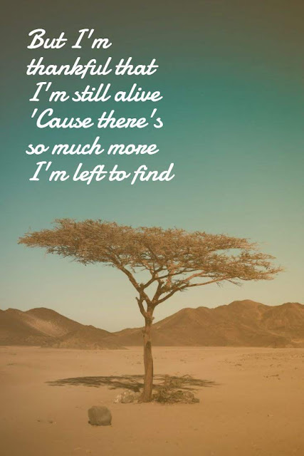 But I'm thankful that I'm still alive (Alive) 'Cause there's so much more I'm left to find
