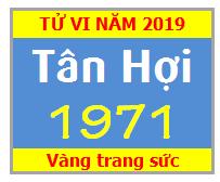 Tử Vi Tuổi Tân Hợi 1971 Năm 2019 Nam Mạng - Nữ Mạng