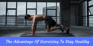 The Advantage Of Exercising To Stay Healthy