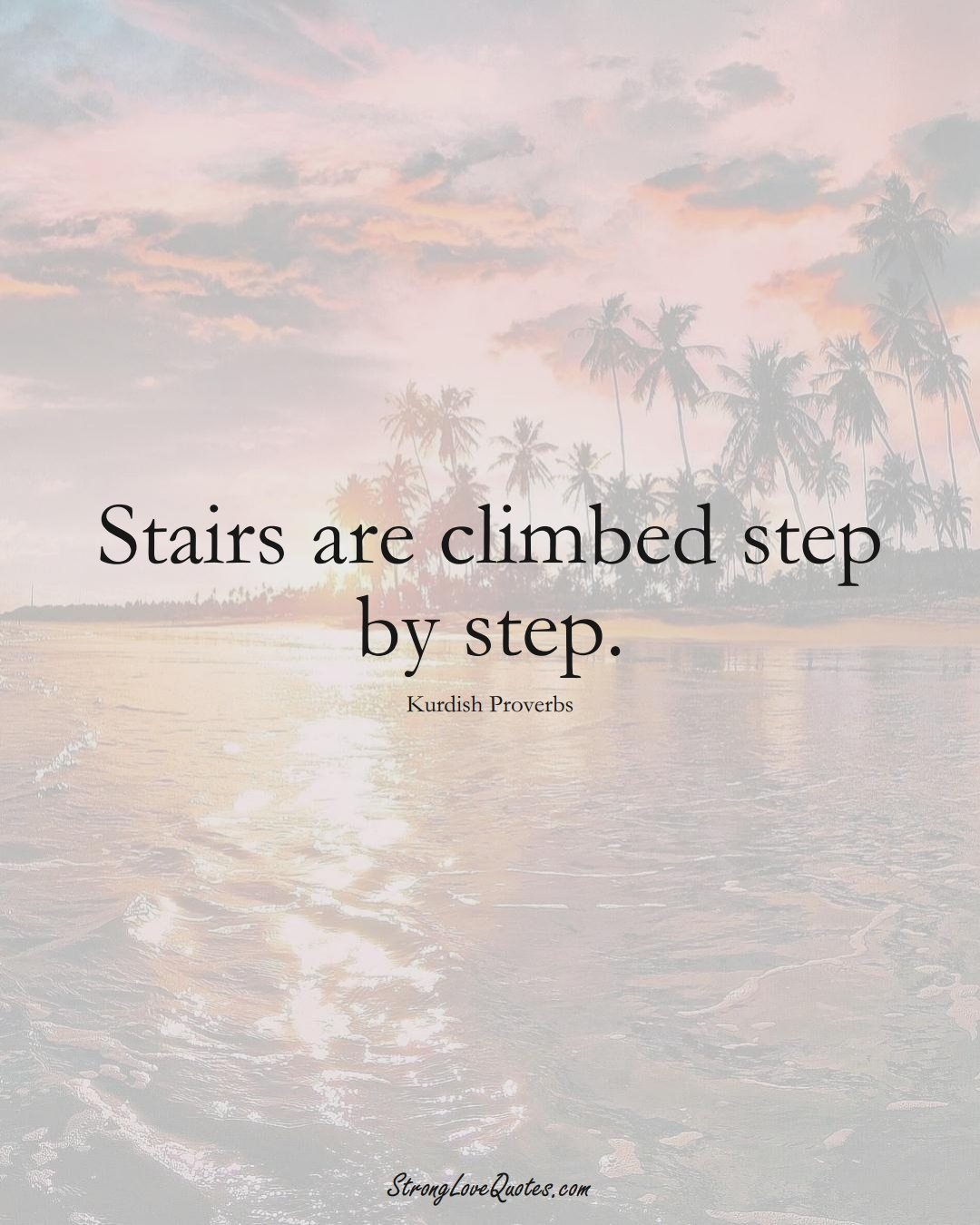 Stairs are climbed step by step. (Kurdish Sayings);  #aVarietyofCulturesSayings