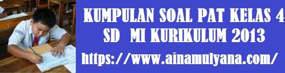 Latihan Soal dan Kunci Jawaban Soal PAT SD MI Kelas 4 Tema 6,7,8,9 Kurikulum 2013