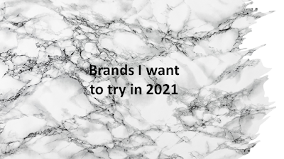 brands I want to try in 2021