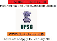 Union Public Service Commission Recruitment 2018 – 23 Aeronautical Officer, Assistant Chemist