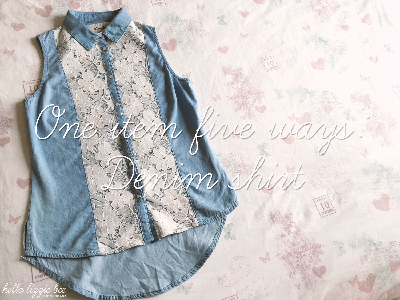 one item five ways, denim shirt outfit ideas