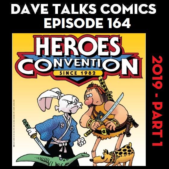 Dave Talks Comics : DTC 164 - Heroes Con 2019 - Part 1
