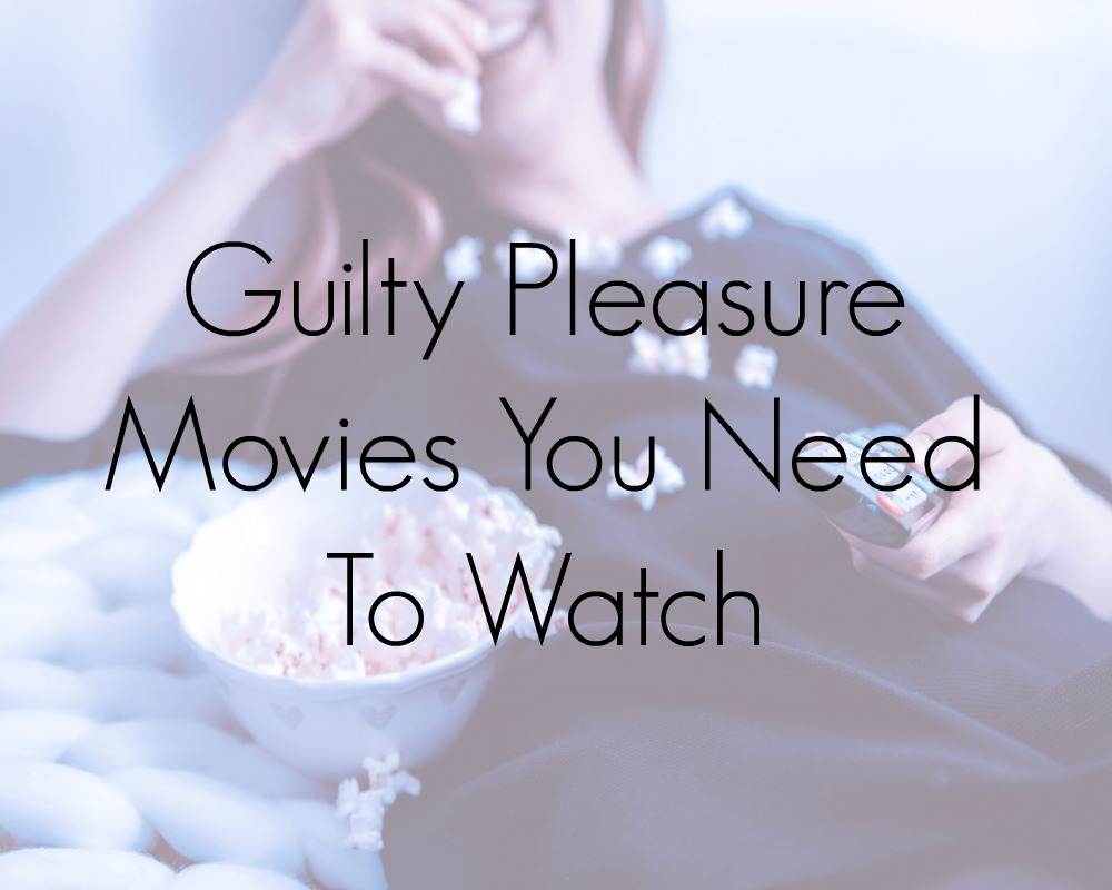 Guilty Pleasure Movies You Need To Watch