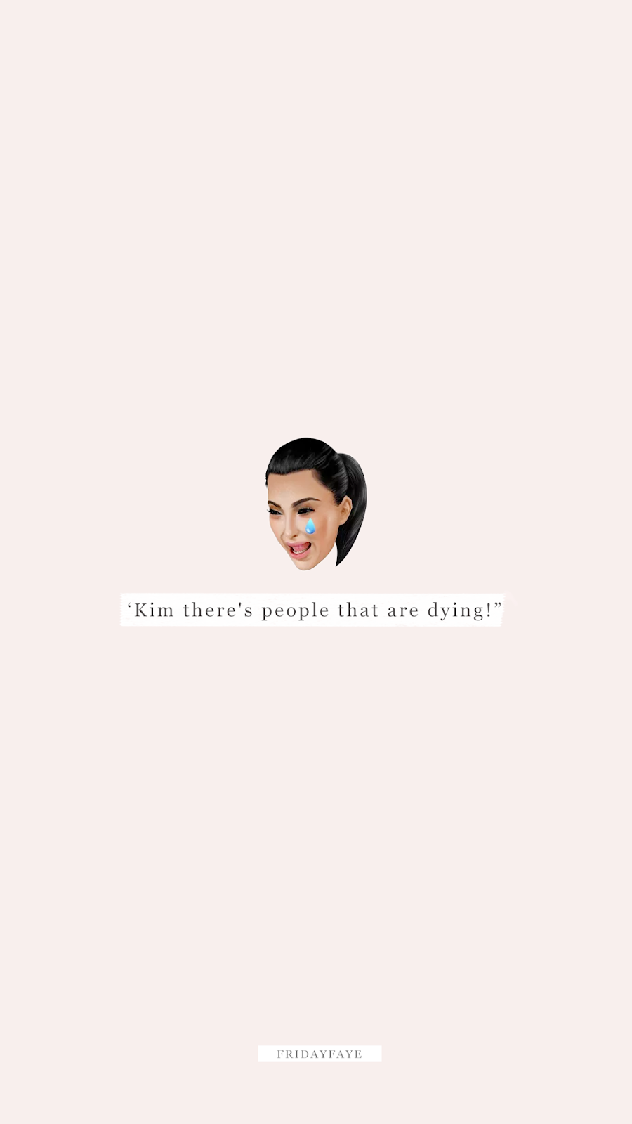 "Wallpaper quote that reads ""Kim there's people that are dying"" with emoji of Kim Kardashian"