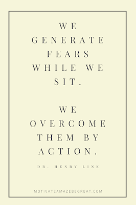 "44 Short Success Quotes And Sayings: ""We generate fears while we sit. We overcome them by action."" - Dr. Henry Link"