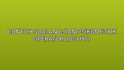 Contoh Soalan Ujian Psikometrik Operator Logi H11 2019