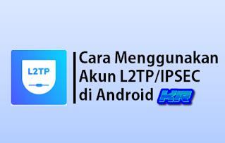 Apa itu L2TP/IPSEC di Android