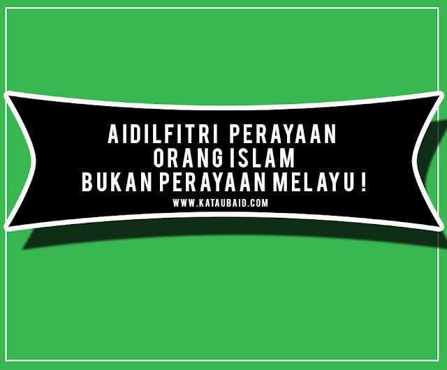 Hari Raya Adalah Perayaan Umat Islam Bukannya Perayaan Melayu