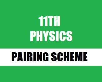 11th Class (Inter Part-1) Physics Pairing Scheme 2019