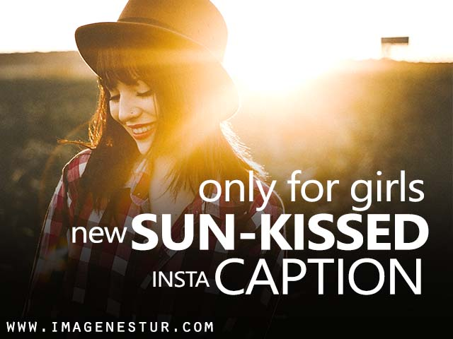 best and trending Sunkissed Photo Caption or Sunkissed captions for Insta pic for girls