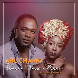 Abuchamo Munhoto – Como Nosso Amor (feat. Euridse Jeque) ( 2019 ) [DOWNLOAD]