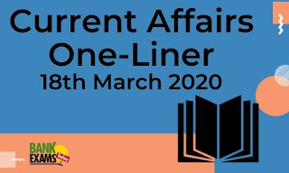 Current Affairs One-Liner: 18th March 2020