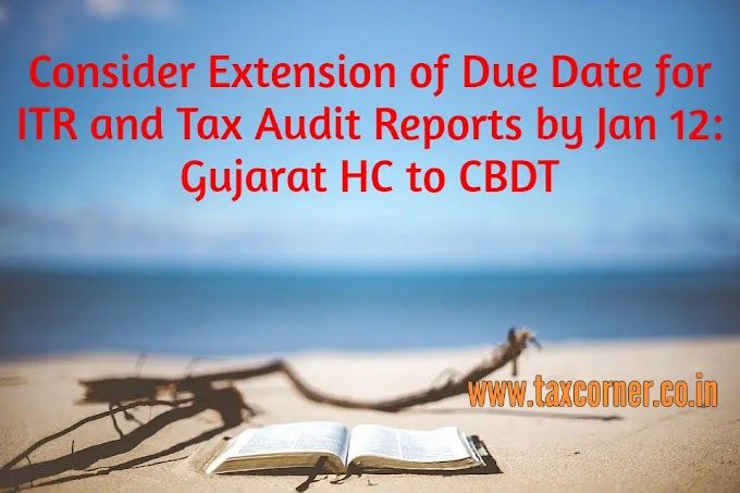 Consider Extension of Due Date for ITR and Tax Audit Reports by Jan 12: Gujarat HC to CBDT