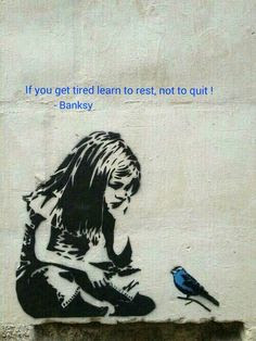Banksy: If you get tired, learn to rest, not to quit.
