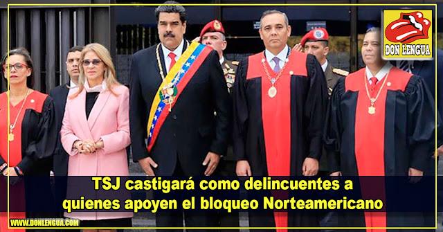 TSJ castigará como delincuentes a quienes apoyen el bloqueo Norteamericano