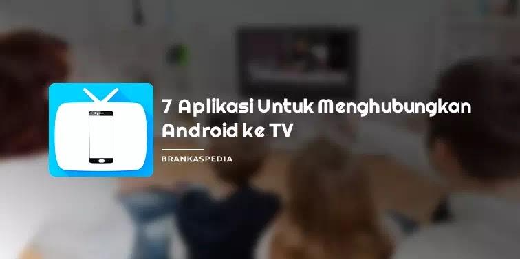 Aplikasi Untuk Menghubungkan Ponsel Android ke TV