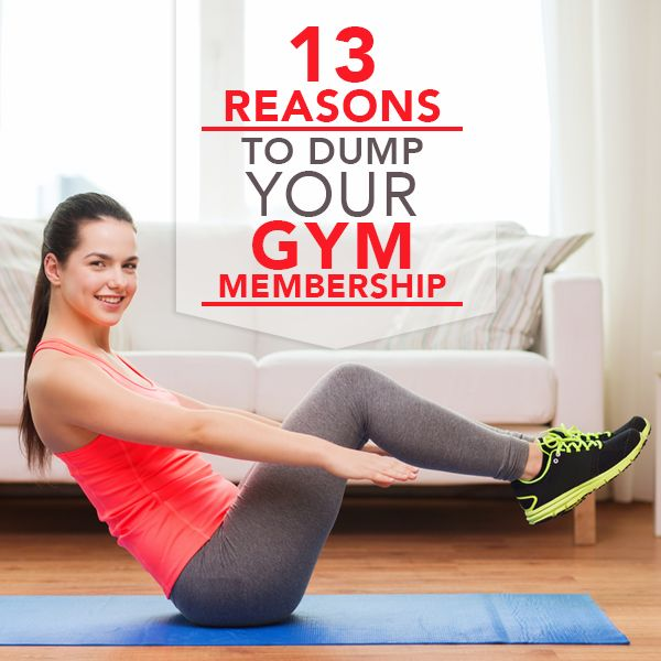 13 Reasons to Dump Your Gym Membership