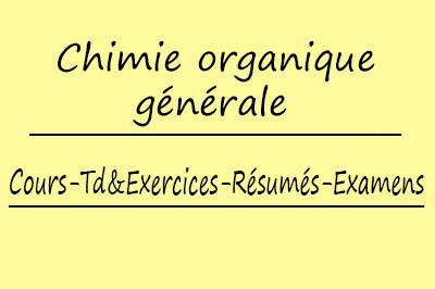 Chimie Organique Générale (SMP3) Cours // Td & Exercices // Résumés // Examens