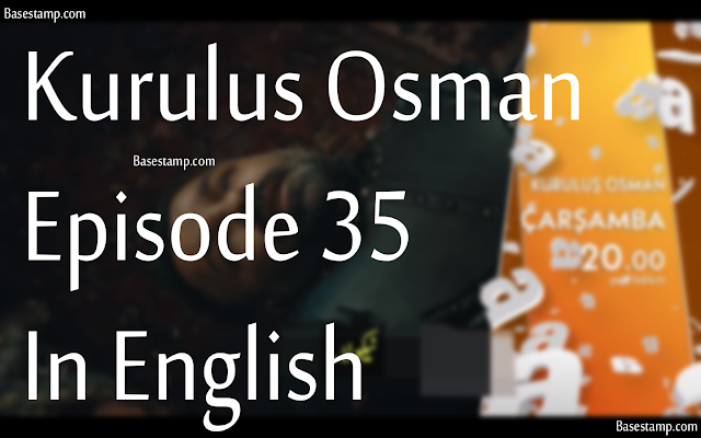 Kurulus Osman Episode 35 In English Subtitles Full HD Quality