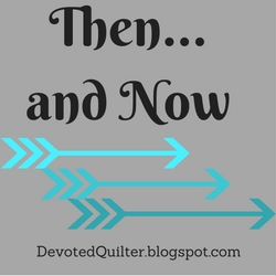 Then..and Now Linky Party | DevotedQuilter.blogspot.com