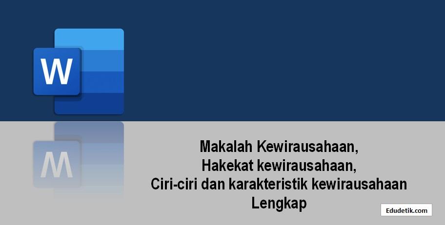 Makalah Kewirausahaan,  Hakekat kewirausahaan,  Ciri-ciri dan karakteristik kewirausahaan Lengkap