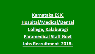 Karnataka ESIC Hospital Medical Dental College, Kalaburagi Paramedical Staff Govt Jobs Recruitment  2018-Walk in Interview