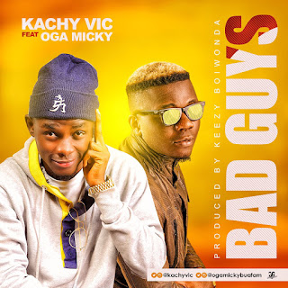 "MUSIC: Kachy vic - ""Bad guys"" ft oga micky 