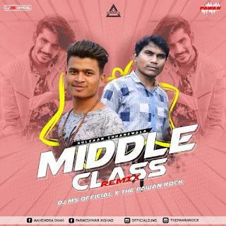 MIDDLE CLASS (GULZAAR CHHANIWALA) - DJ MS OFFICIAL X THE PAWAN ROCK