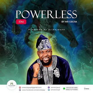 Mr Gbera, Powerless (OLE), Mp3, Gospelwifi,Download Free Gospel Song,