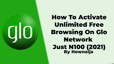 How To Activate Unlimited Free Browsing On Glo Network Just N100 (2021)