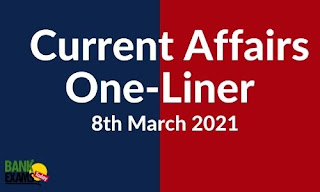 Current Affairs One-Liner: 8th March 2021