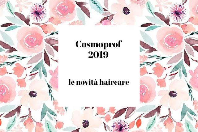 Cosmoprof 2019: tutte le novità haircare!