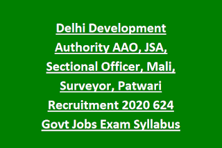 Delhi Development Authority AAO, JSA, Sectional Officer, Mali, Surveyor, Patwari Recruitment 2020 624 Govt Jobs Exam Syllabus