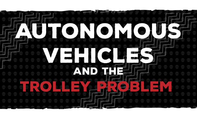 Autonomous Vehicles And The Trolley Problem