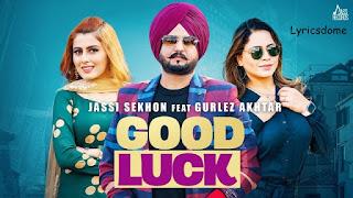 Good Luck Lyrics - Jassi Sekhon Ft.Gurlez Akhtar