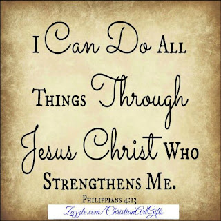 I can do all things through Jesus Christ who strengthens me (Philippians 4:13)