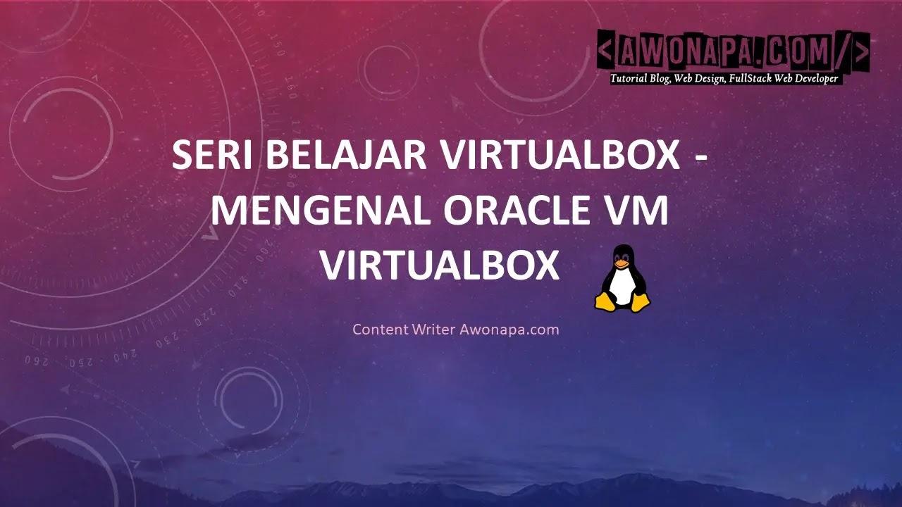 Seri Belajar Virtualbox - Mengenal Oracle VM VirtualBox