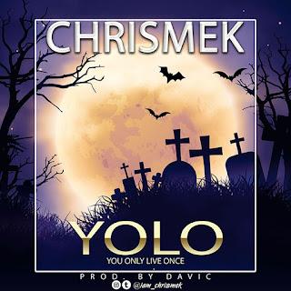[Music] Chrismek – Yolo [Prod. Davic]