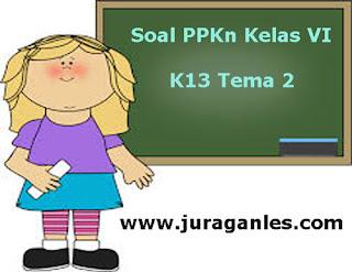 Soal PPKn Kelas 6 Semester 1 K13 Tahun 2019/2020 (Tema 2)