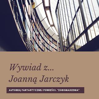 """Wywiad z Joanną Jarczyk, autorką """"Zgromadzenia""""!"""