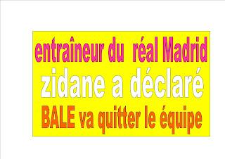 entraîneur du  réal Madrid  zidane a déclaré que BALE va quitter le équipe